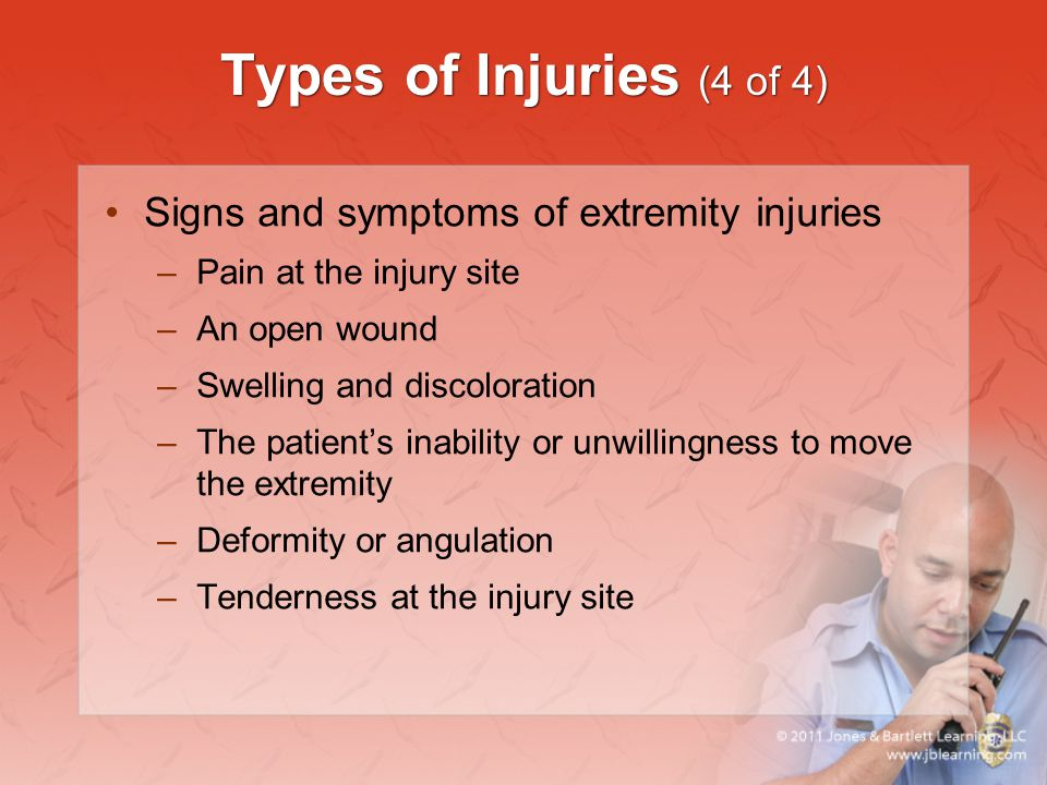 Types of Injuries (4 of 4) Signs and symptoms of extremity injuries