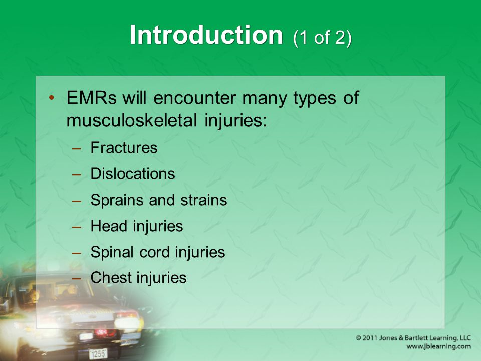 Introduction (1 of 2) EMRs will encounter many types of musculoskeletal injuries: Fractures. Dislocations.