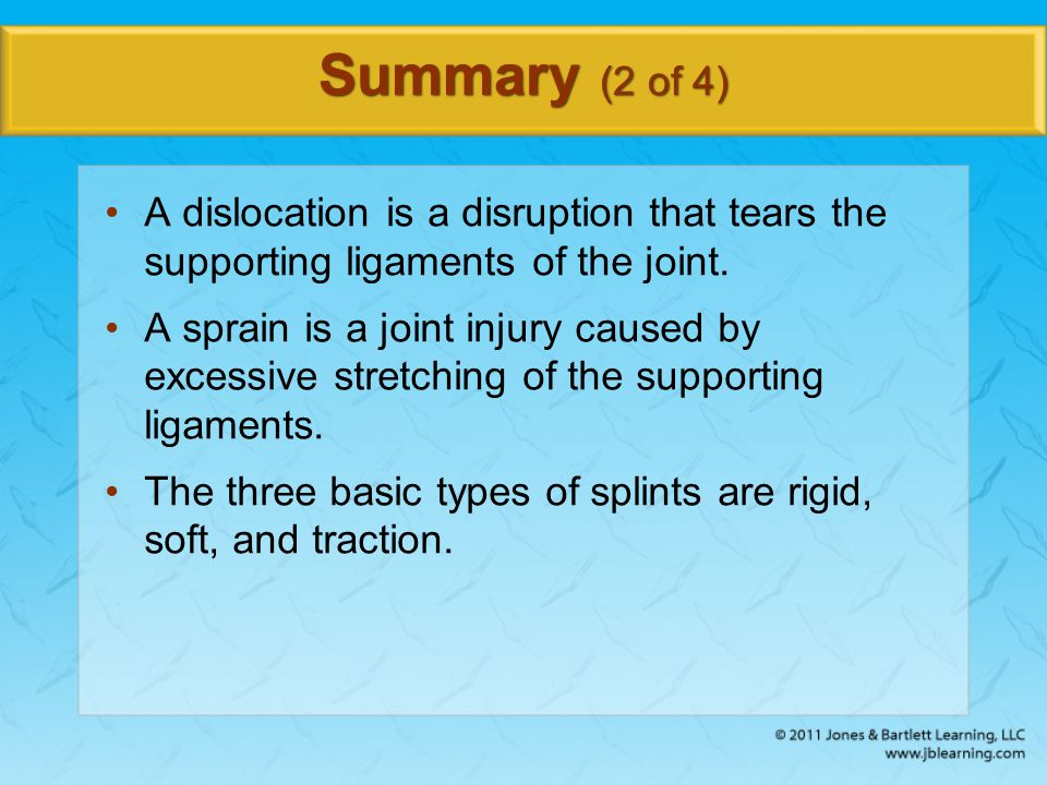 Summary (2 of 4) A dislocation is a disruption that tears the supporting ligaments of the joint.