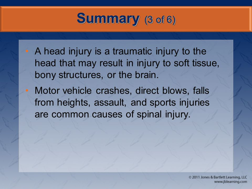 Summary (3 of 6) A head injury is a traumatic injury to the head that may result in injury to soft tissue, bony structures, or the brain.