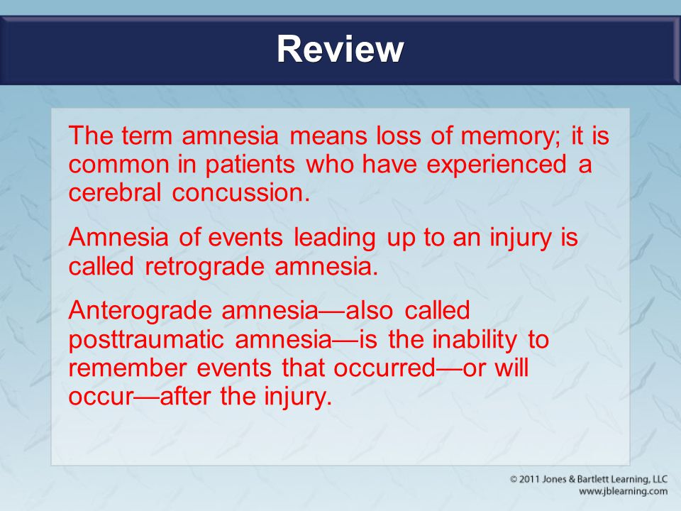 Review The term amnesia means loss of memory; it is common in patients who have experienced a cerebral concussion.