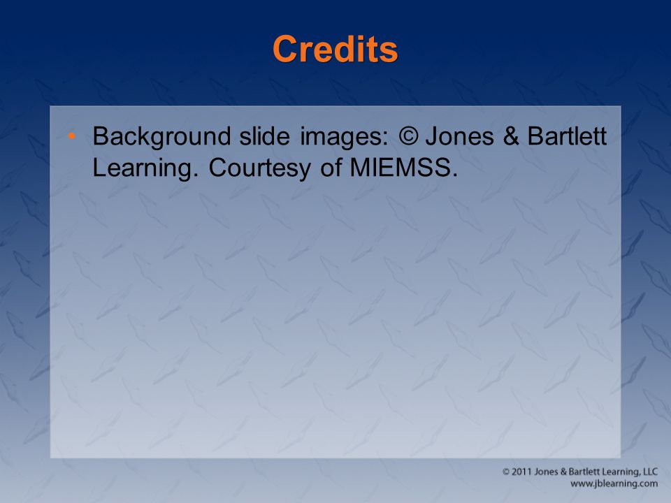 Credits Background slide images: © Jones & Bartlett Learning. Courtesy of MIEMSS.