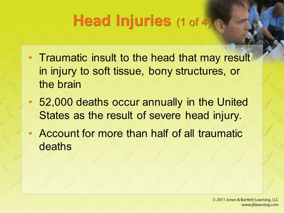 Head Injuries (1 of 4) Traumatic insult to the head that may result in injury to soft tissue, bony structures, or the brain.