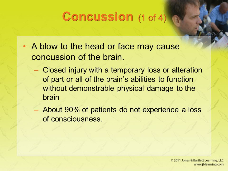 Concussion (1 of 4) A blow to the head or face may cause concussion of the brain.