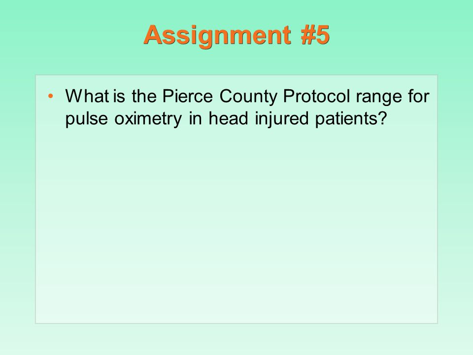 Assignment #5 What is the Pierce County Protocol range for pulse oximetry in head injured patients