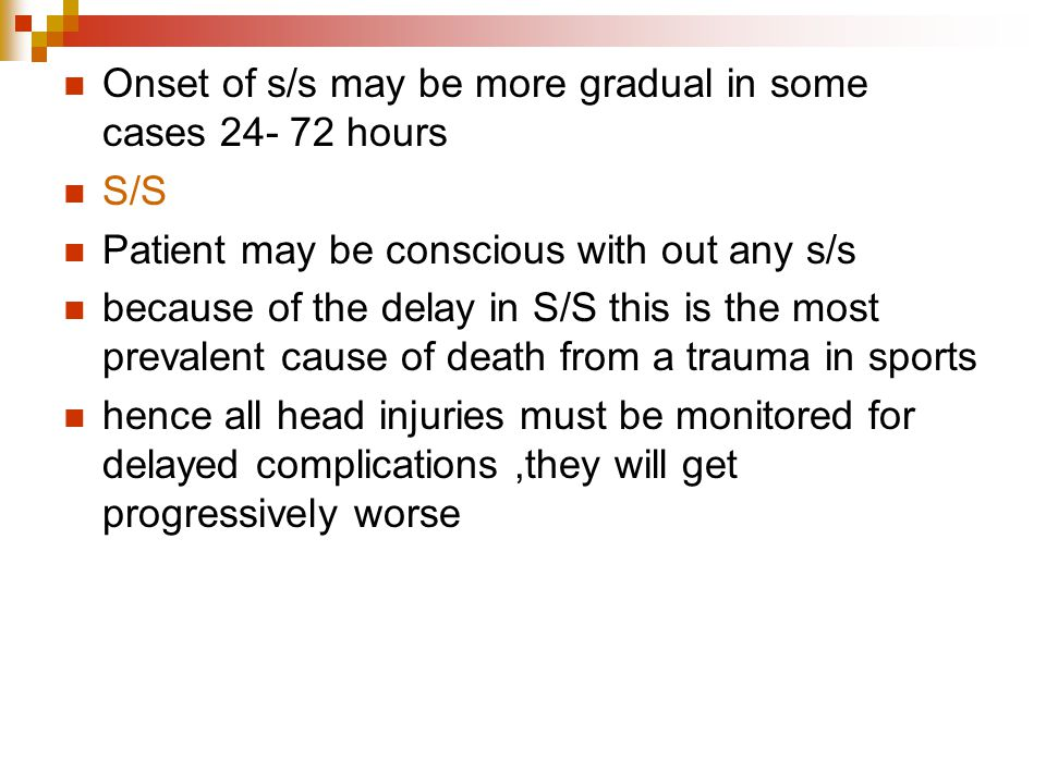Onset of s/s may be more gradual in some cases 24- 72 hours