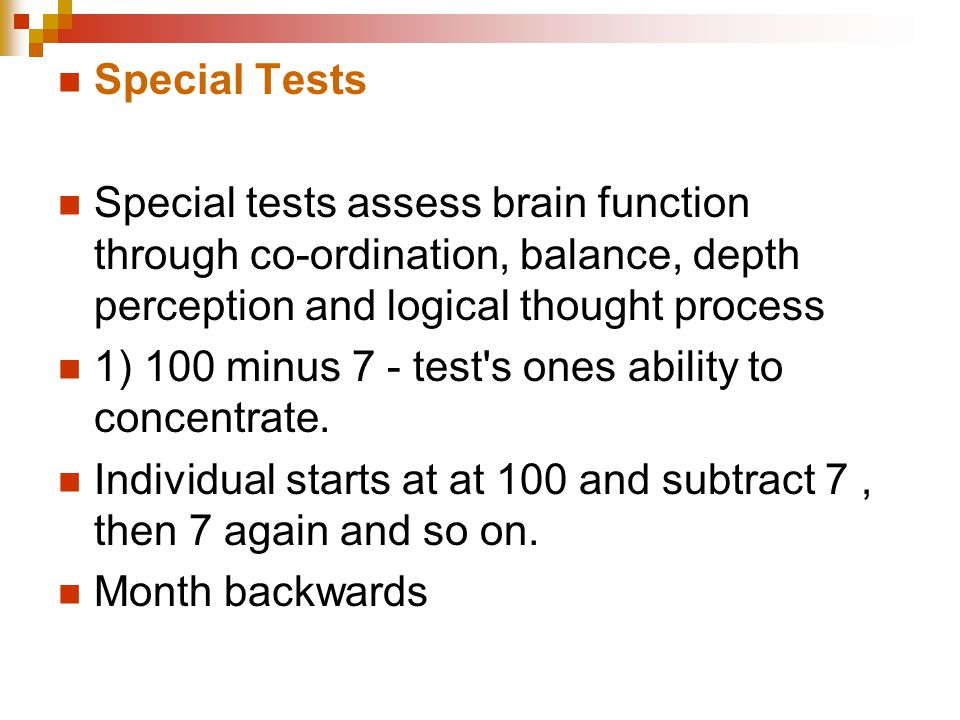 Special Tests Special tests assess brain function through co-ordination, balance, depth perception and logical thought process.