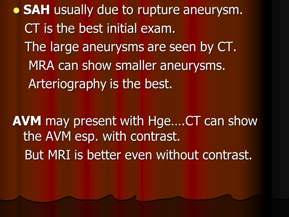SAH usually due to rupture aneurysm.