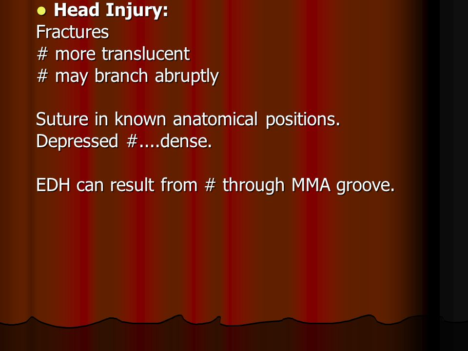 Head Injury: Fractures. # more translucent. # may branch abruptly. Suture in known anatomical positions.