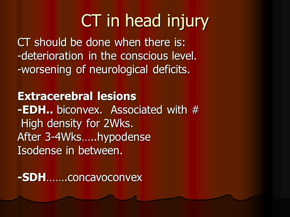 CT in head injury CT should be done when there is: