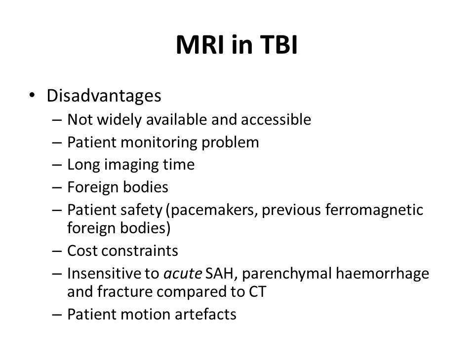 MRI in TBI Disadvantages Not widely available and accessible