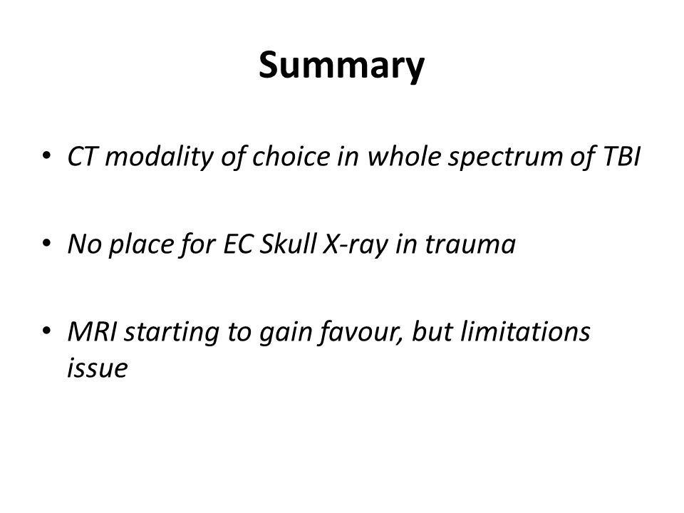 Summary CT modality of choice in whole spectrum of TBI
