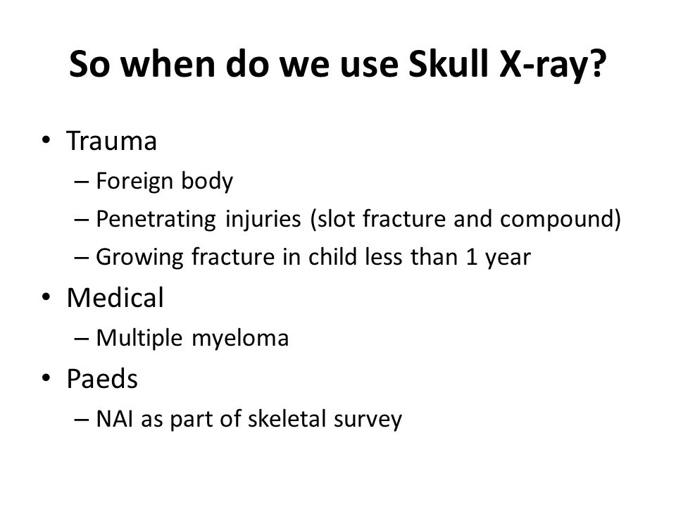 So when do we use Skull X-ray