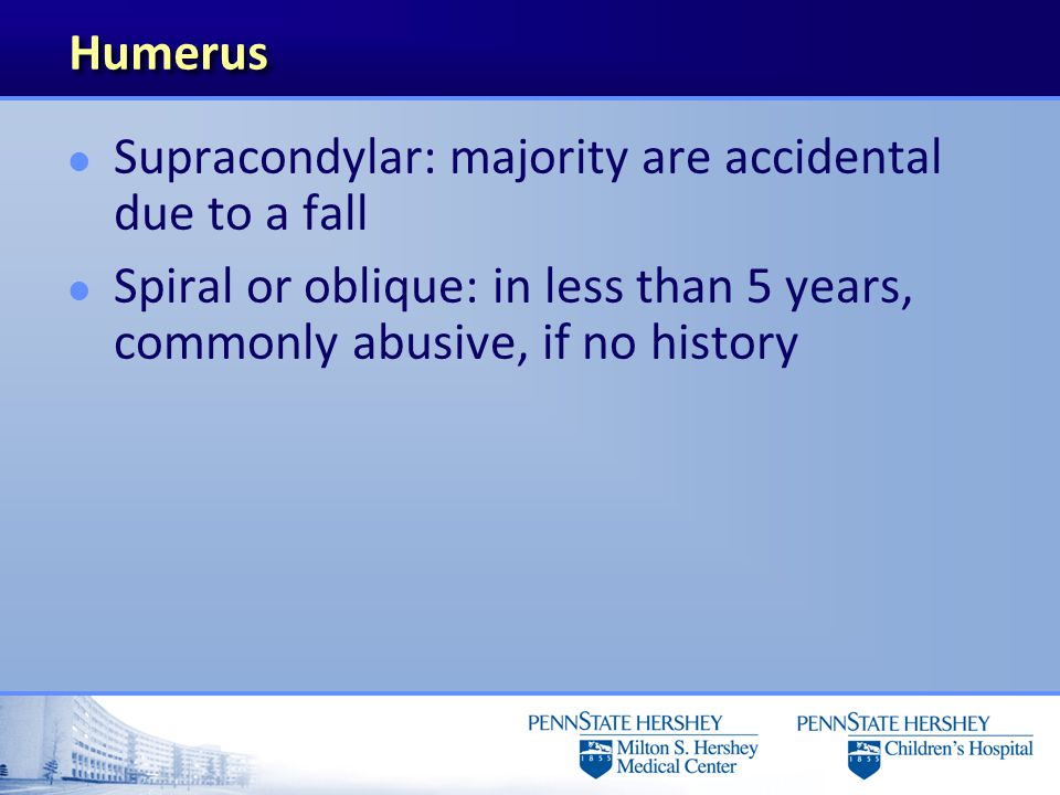 Humerus Supracondylar: majority are accidental due to a fall.