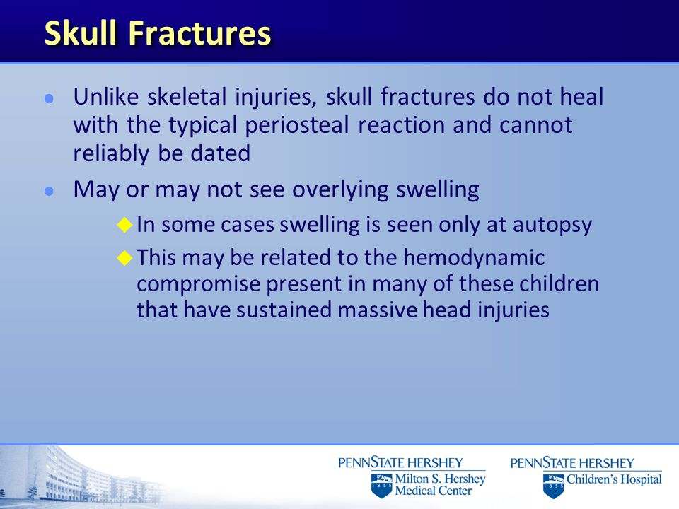 Skull Fractures Unlike skeletal injuries, skull fractures do not heal with the typical periosteal reaction and cannot reliably be dated.