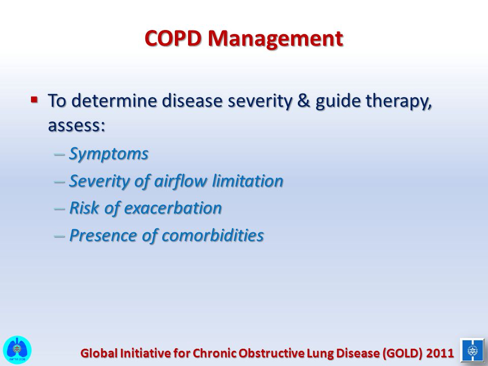 COPD Management To determine disease severity & guide therapy, assess: