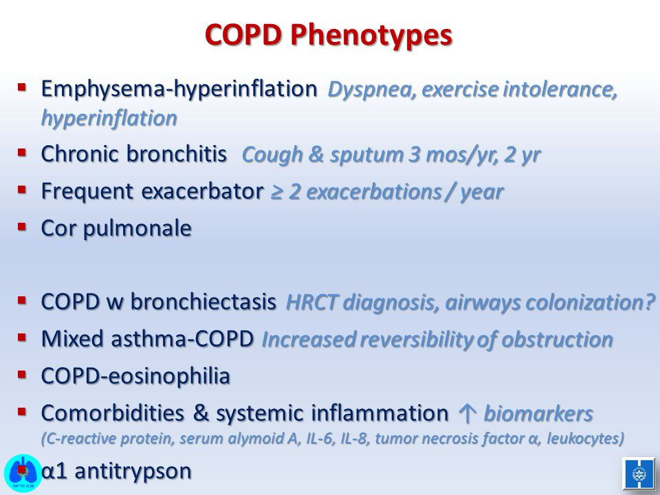 COPD Phenotypes Emphysema-hyperinflation Dyspnea, exercise intolerance, hyperinflation. Chronic bronchitis Cough & sputum 3 mos/yr, 2 yr.