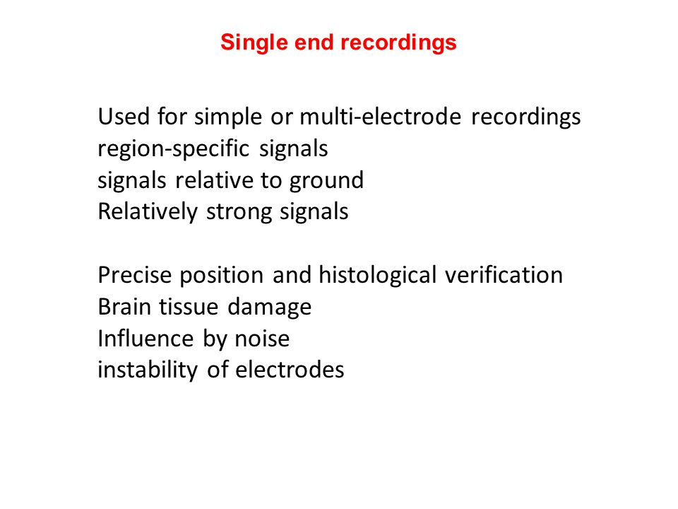 Used for simple or multi-electrode recordings region-specific signals