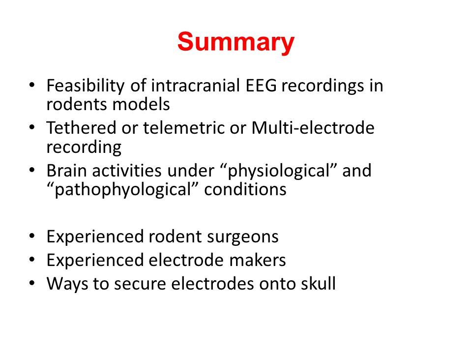 Summary Feasibility of intracranial EEG recordings in rodents models