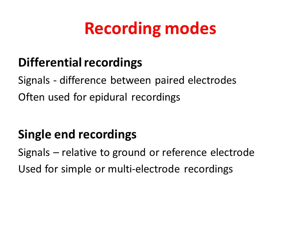 Recording modes Differential recordings Single end recordings