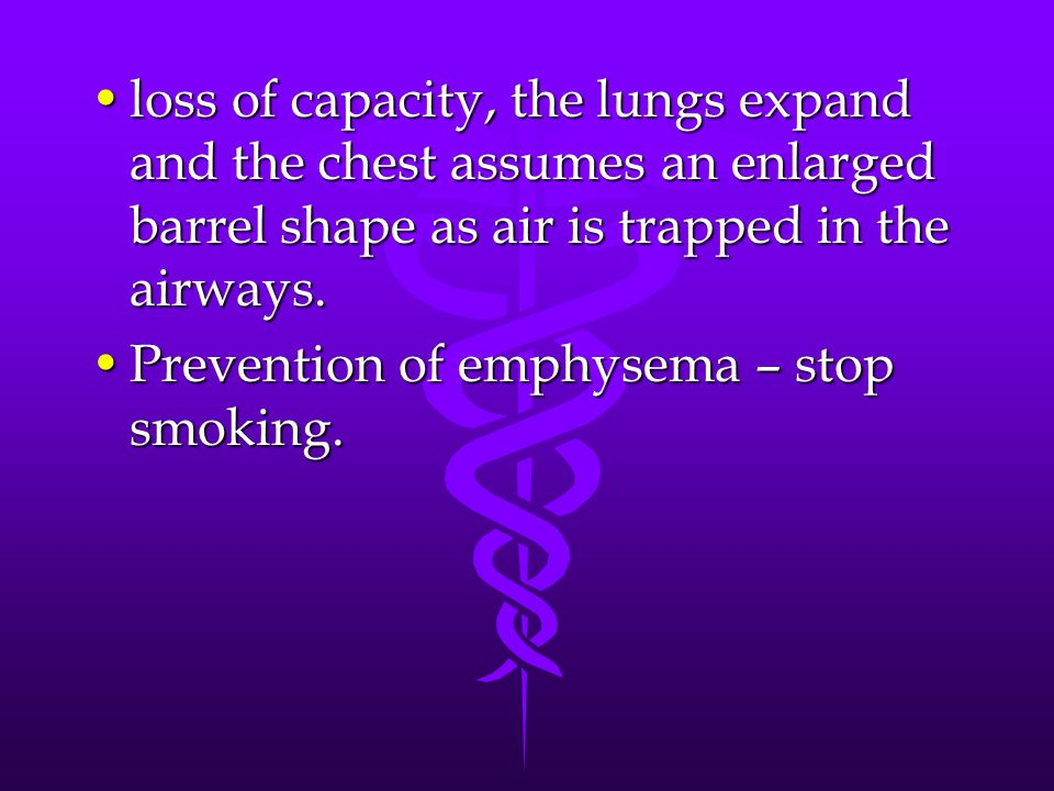 loss of capacity, the lungs expand and the chest assumes an enlarged barrel shape as air is trapped in the airways.
