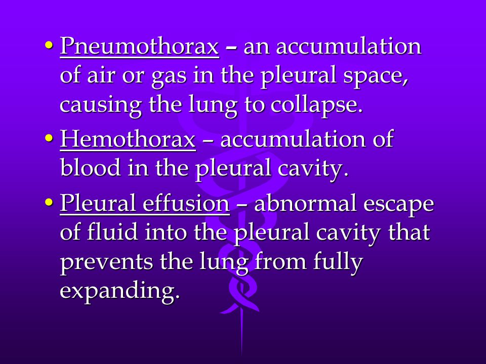 Pneumothorax – an accumulation of air or gas in the pleural space, causing the lung to collapse.