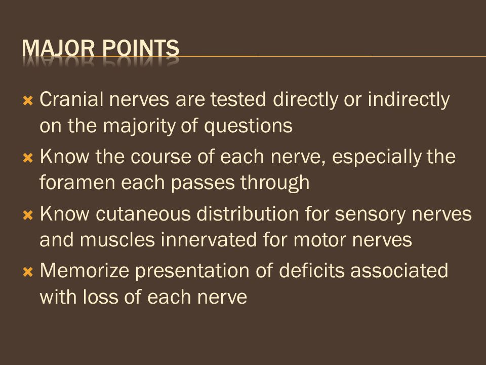 Major Points Cranial nerves are tested directly or indirectly on the majority of questions.