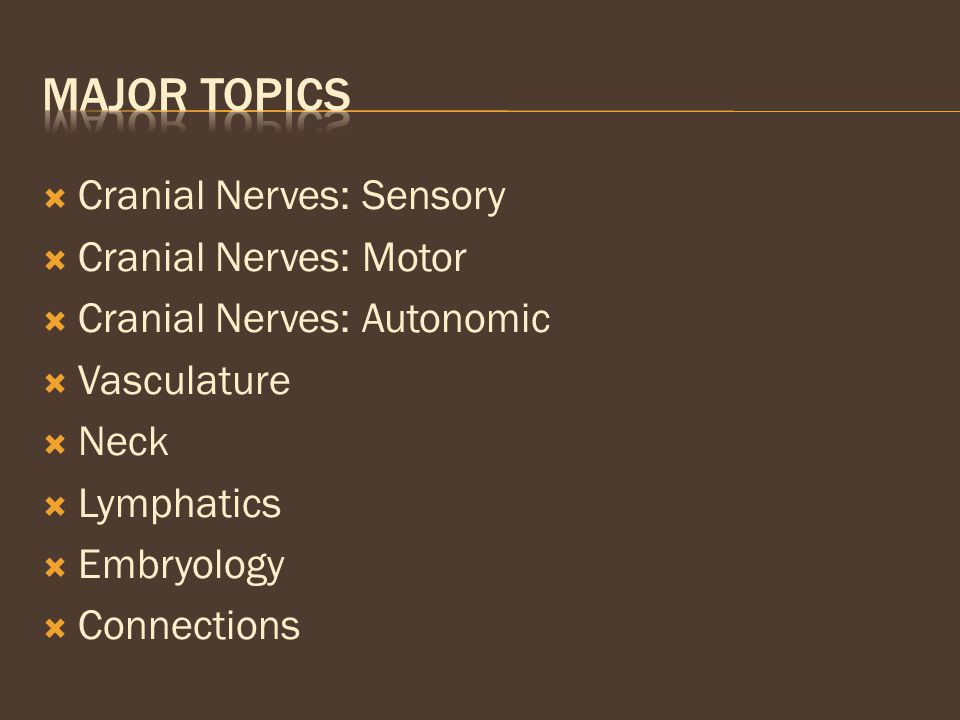 Major topics Cranial Nerves: Sensory Cranial Nerves: Motor