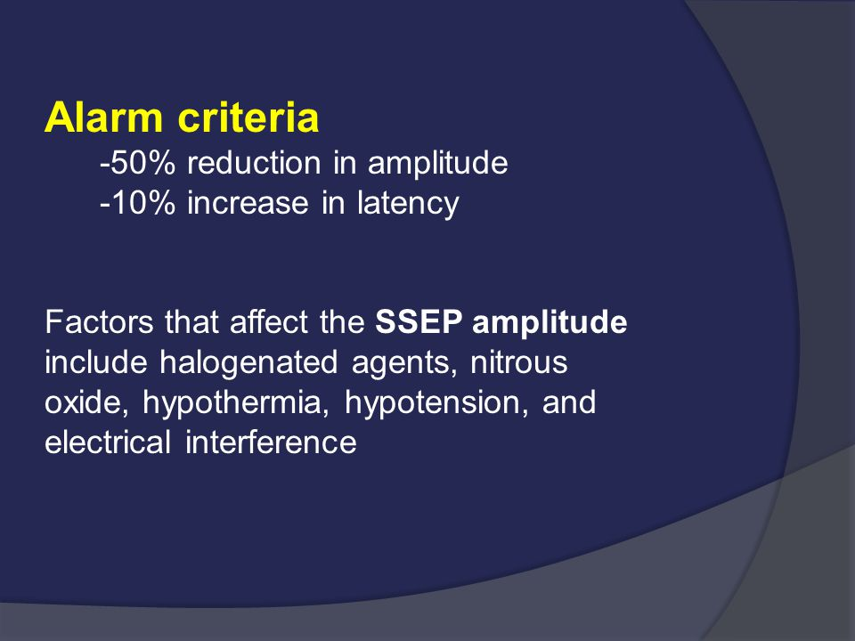 Alarm criteria -50% reduction in amplitude -10% increase in latency