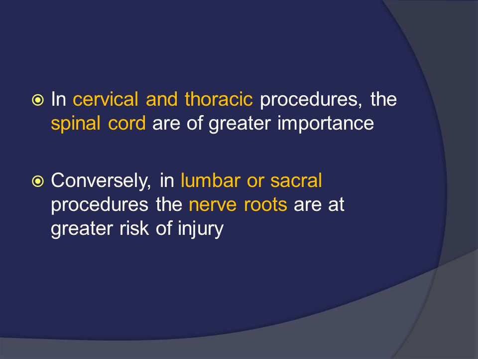 In cervical and thoracic procedures, the spinal cord are of greater importance