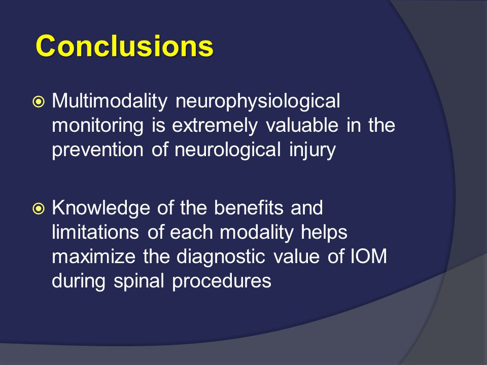 Conclusions Multimodality neurophysiological monitoring is extremely valuable in the prevention of neurological injury.