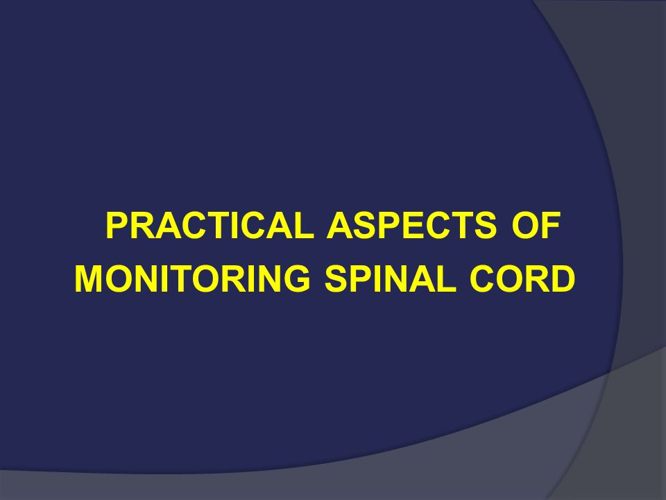 PRACTICAL ASPECTS OF MONITORING SPINAL CORD