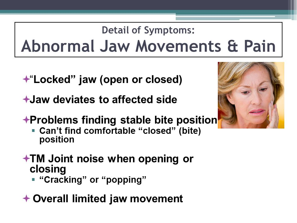 Detail of Symptoms: Abnormal Jaw Movements & Pain