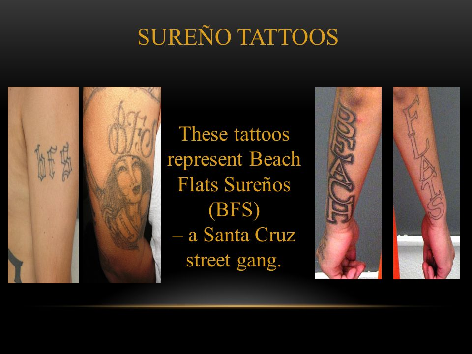 SUREÑO TATTOOS These tattoos represent Beach Flats Sureños (BFS)