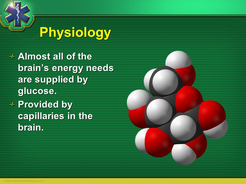 Physiology Almost all of the brain's energy needs are supplied by glucose.