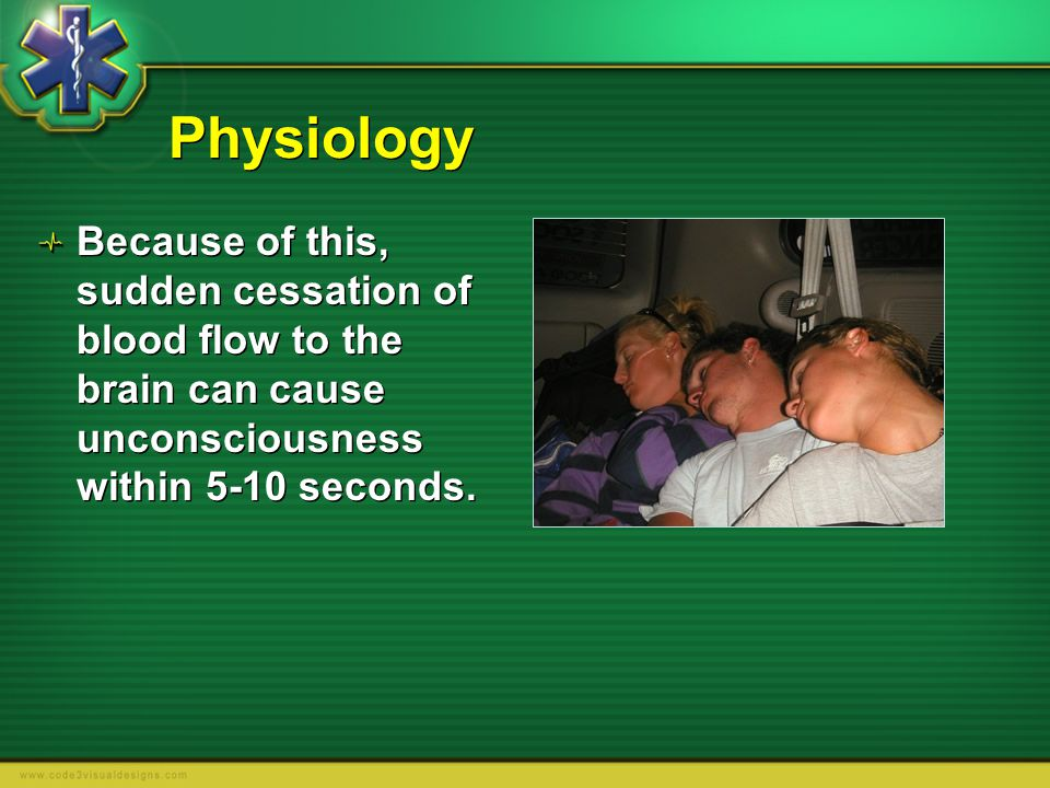 Physiology Because of this, sudden cessation of blood flow to the brain can cause unconsciousness within 5-10 seconds.