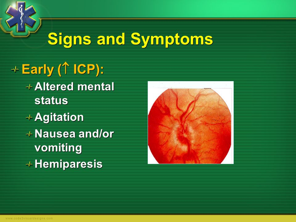 Signs and Symptoms Early ( ICP): Altered mental status Agitation
