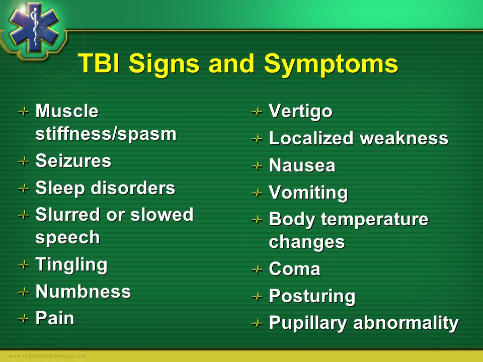 TBI Signs and Symptoms Muscle stiffness/spasm Seizures Sleep disorders