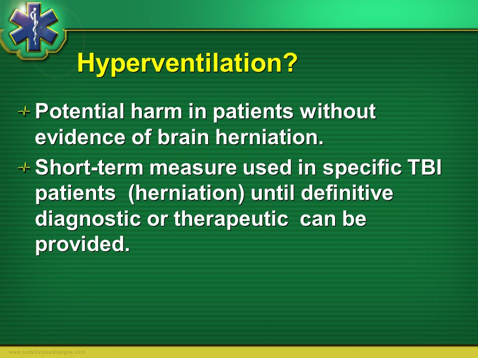 Hyperventilation Potential harm in patients without evidence of brain herniation.