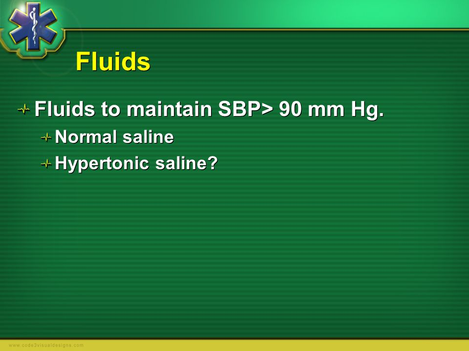 Fluids Fluids to maintain SBP> 90 mm Hg. Normal saline
