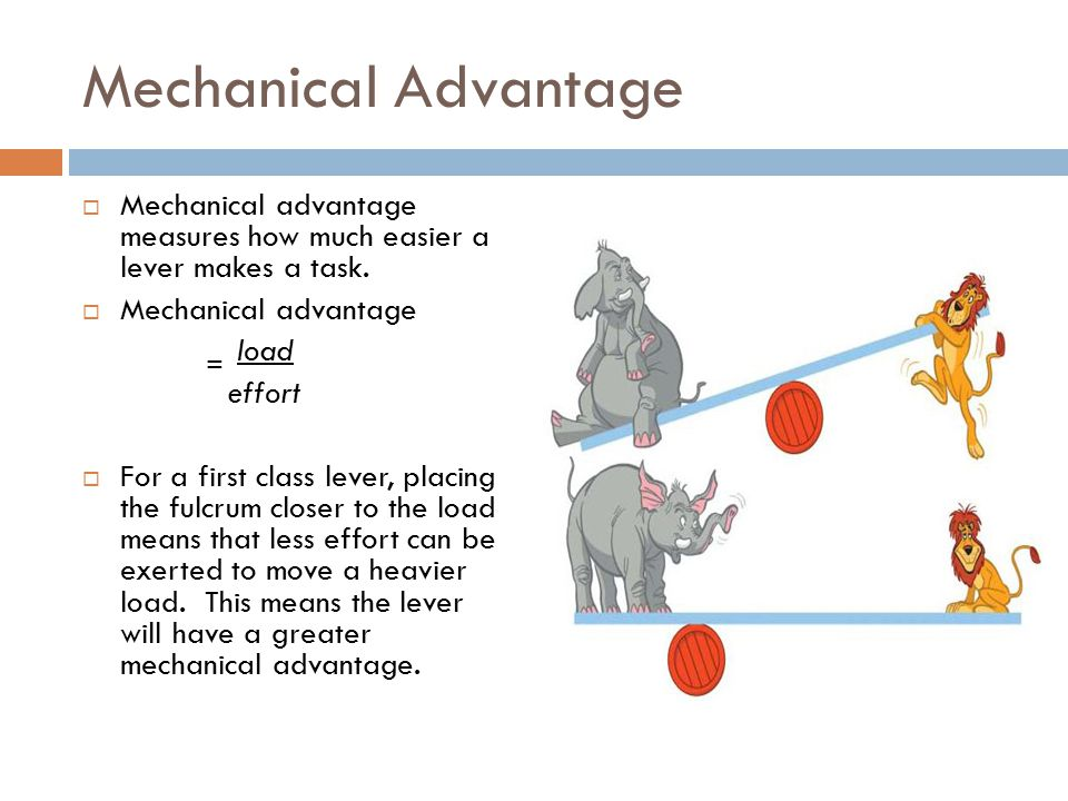 Mechanical Advantage Mechanical advantage measures how much easier a lever makes a task. Mechanical advantage.