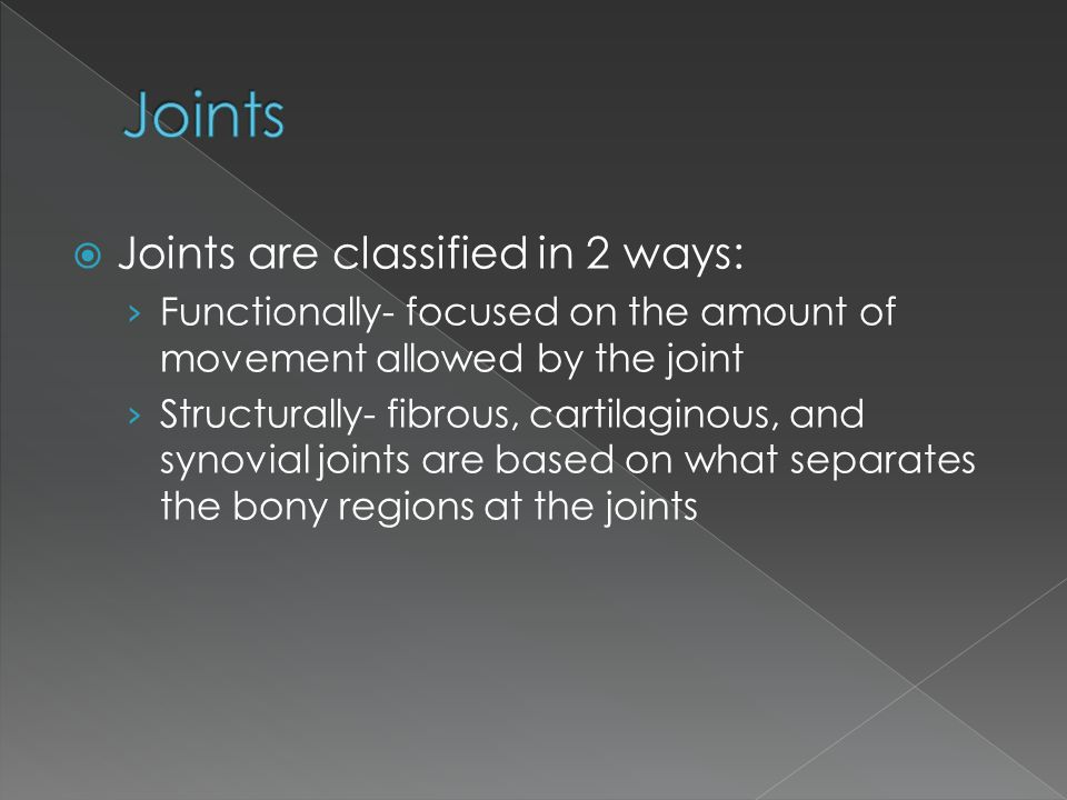 Joints Joints are classified in 2 ways: