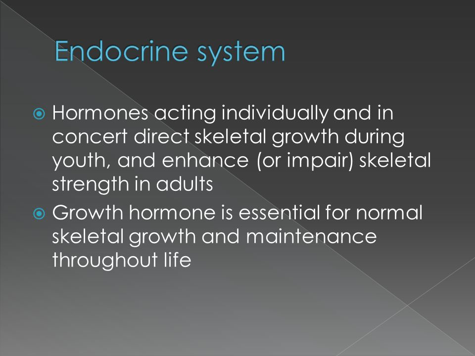 Endocrine system Hormones acting individually and in concert direct skeletal growth during youth, and enhance (or impair) skeletal strength in adults.