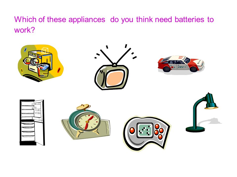Which of these appliances do you think need batteries to work