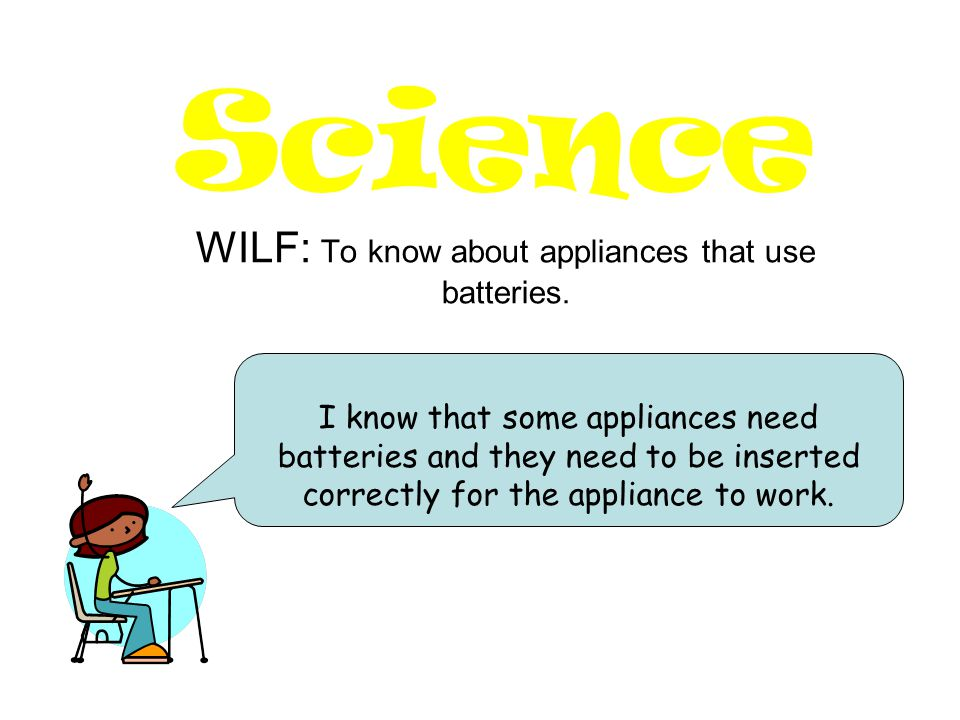 WILF: To know about appliances that use batteries.
