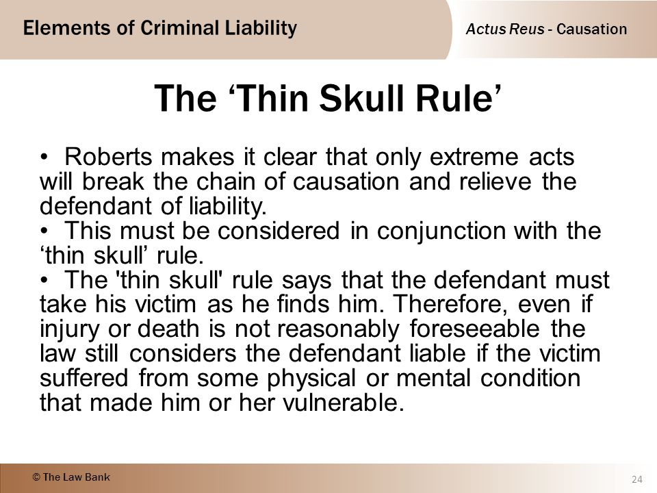 The 'Thin Skull Rule' Roberts makes it clear that only extreme acts will break the chain of causation and relieve the defendant of liability.