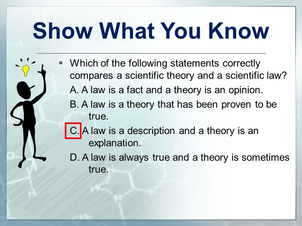 Show What You Know Which of the following statements correctly compares a scientific theory and a scientific law