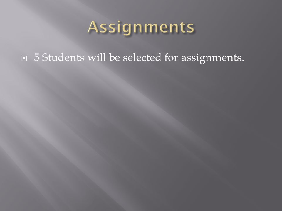 Assignments 5 Students will be selected for assignments.