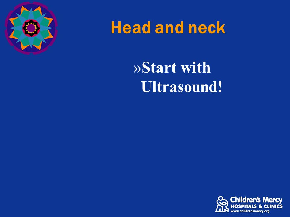 Head and neck Start with Ultrasound!