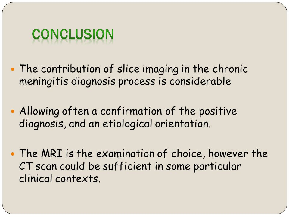 CONCLUSION The contribution of slice imaging in the chronic meningitis diagnosis process is considerable.